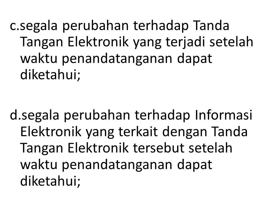 c.segala perubahan terhadap Tanda Tangan Elektronik yang terjadi setelah waktu penandatanganan dapat diketahui;