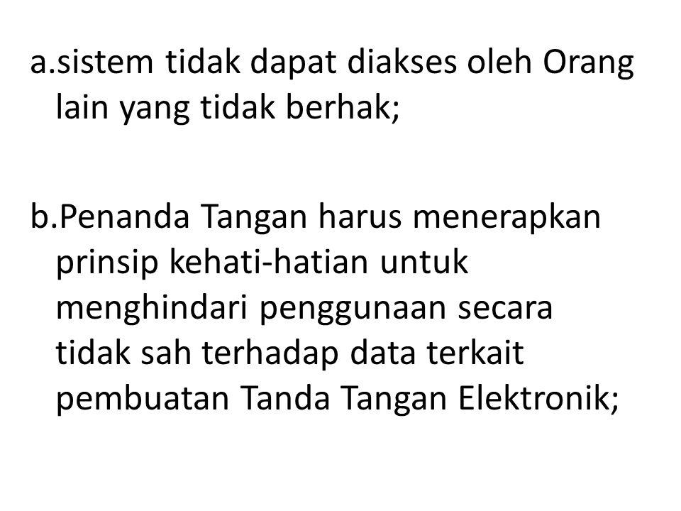 a. sistem tidak dapat diakses oleh Orang lain yang tidak berhak; b
