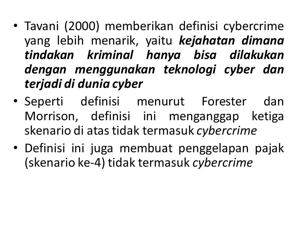 Tavani (2000) memberikan definisi cybercrime yang lebih menarik, yaitu kejahatan dimana tindakan kriminal hanya bisa dilakukan dengan menggunakan teknologi cyber dan terjadi di dunia cyber