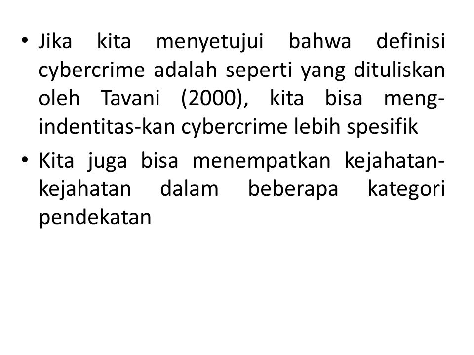 Jika kita menyetujui bahwa definisi cybercrime adalah seperti yang dituliskan oleh Tavani (2000), kita bisa meng-indentitas-kan cybercrime lebih spesifik
