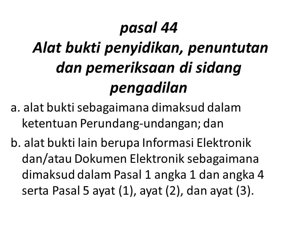 pasal 44 Alat bukti penyidikan, penuntutan dan pemeriksaan di sidang pengadilan
