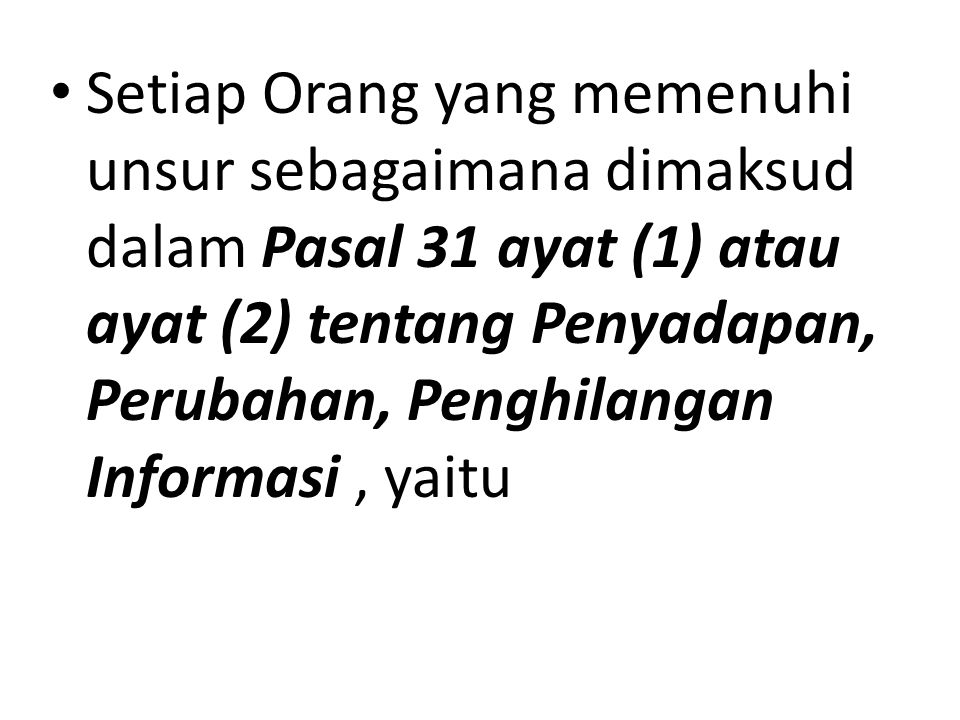 Setiap Orang yang memenuhi unsur sebagaimana dimaksud dalam Pasal 31 ayat (1) atau ayat (2) tentang Penyadapan, Perubahan, Penghilangan Informasi , yaitu