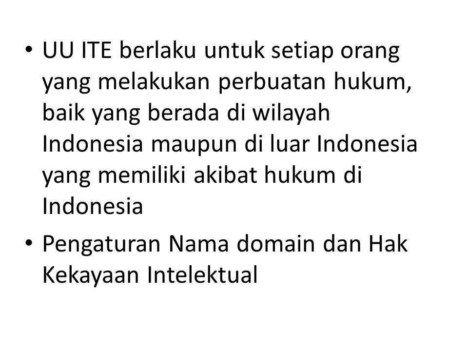 UU ITE berlaku untuk setiap orang yang melakukan perbuatan hukum, baik yang berada di wilayah Indonesia maupun di luar Indonesia yang memiliki akibat hukum di Indonesia