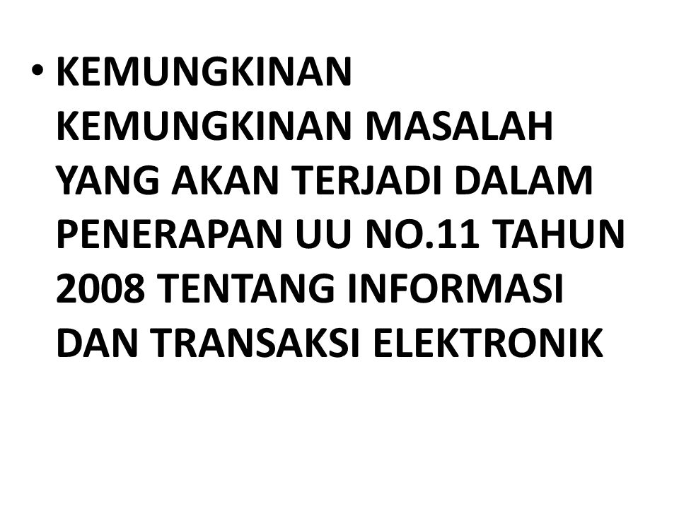 KEMUNGKINAN KEMUNGKINAN MASALAH YANG AKAN TERJADI DALAM PENERAPAN UU NO.11 TAHUN 2008 TENTANG INFORMASI DAN TRANSAKSI ELEKTRONIK