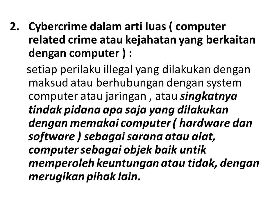 Cybercrime dalam arti luas ( computer related crime atau kejahatan yang berkaitan dengan computer ) :