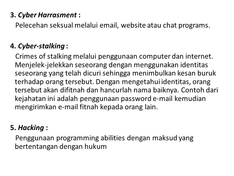 3. Cyber Harrasment : Pelecehan seksual melalui email, website atau chat programs.
