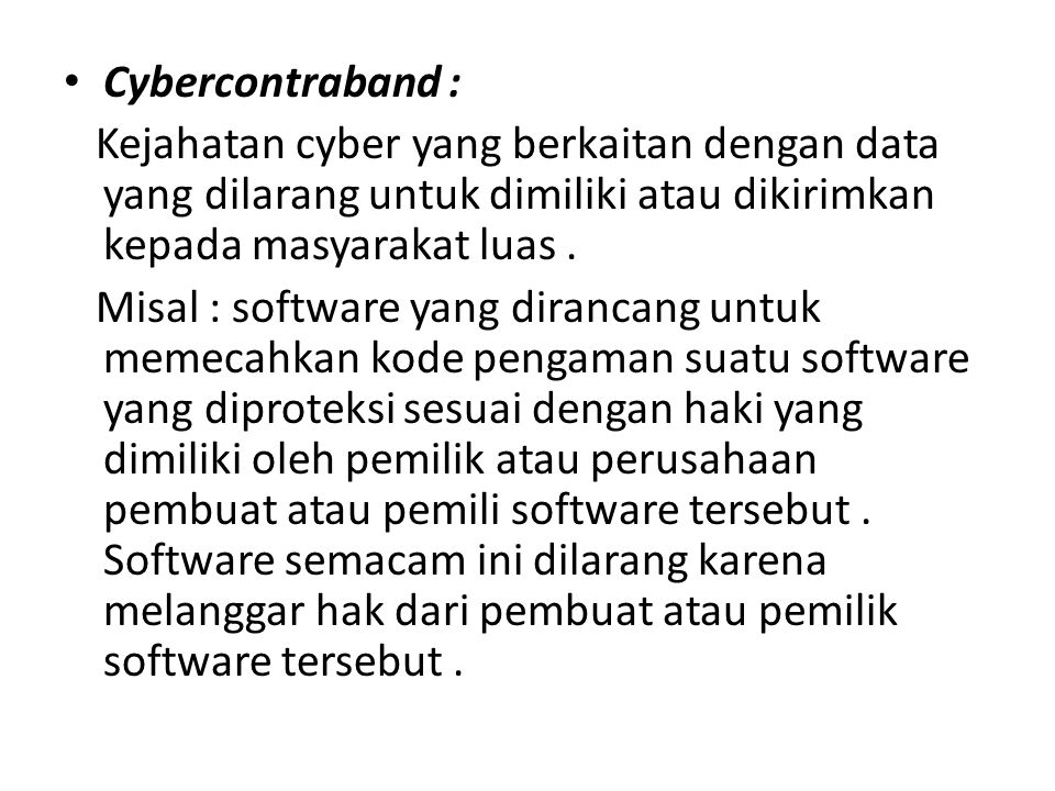 Cybercontraband : Kejahatan cyber yang berkaitan dengan data yang dilarang untuk dimiliki atau dikirimkan kepada masyarakat luas .