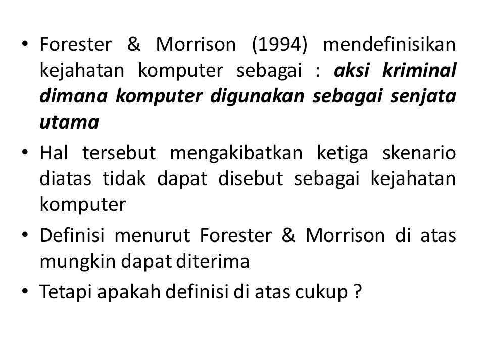 Forester & Morrison (1994) mendefinisikan kejahatan komputer sebagai : aksi kriminal dimana komputer digunakan sebagai senjata utama
