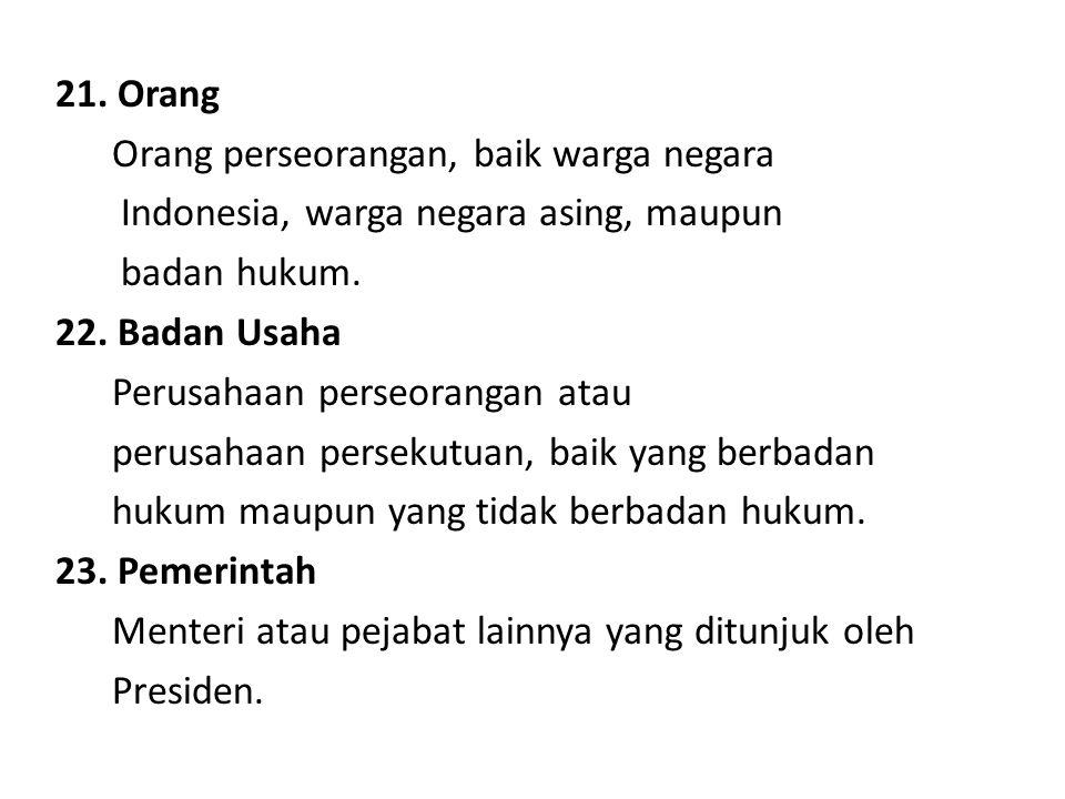21. Orang Orang perseorangan, baik warga negara Indonesia, warga negara asing, maupun badan hukum.