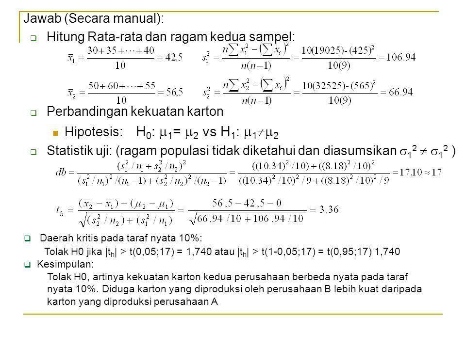 Jawab (Secara manual): Hitung Rata-rata dan ragam kedua sampel: