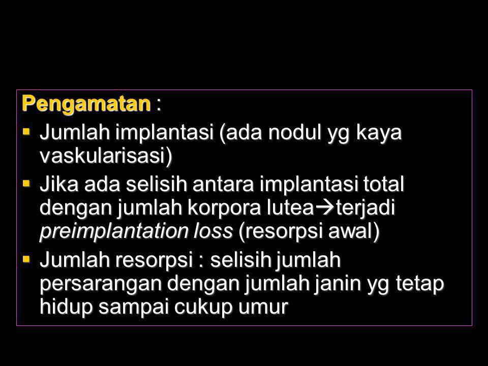 Pengamatan : Jumlah implantasi (ada nodul yg kaya vaskularisasi)
