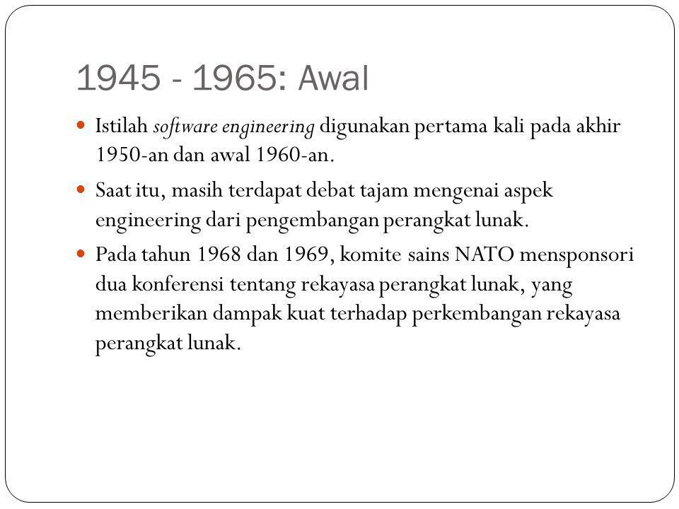 1945 - 1965: Awal Istilah software engineering digunakan pertama kali pada akhir 1950-an dan awal 1960-an.