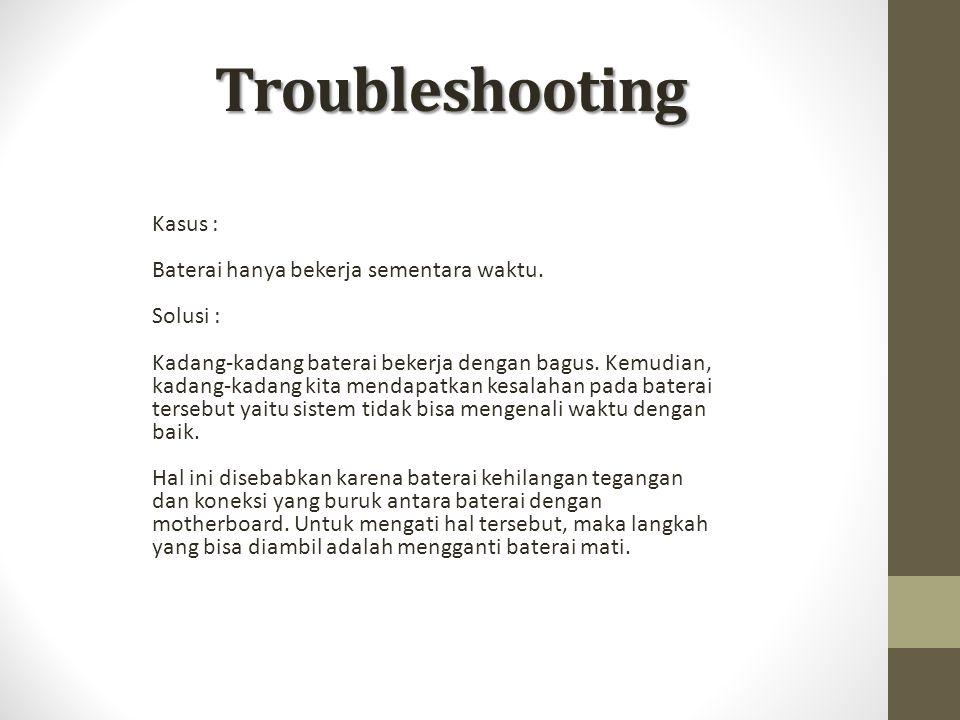 Troubleshooting Kasus : Baterai hanya bekerja sementara waktu.