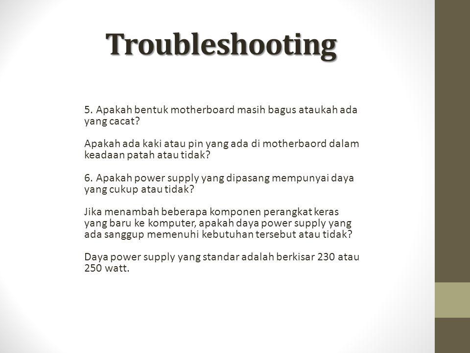 Troubleshooting 5. Apakah bentuk motherboard masih bagus ataukah ada yang cacat