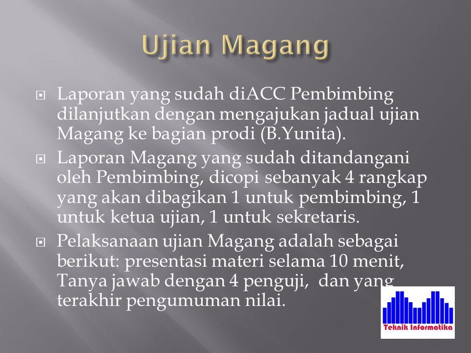 Ujian Magang Laporan yang sudah diACC Pembimbing dilanjutkan dengan mengajukan jadual ujian Magang ke bagian prodi (B.Yunita).