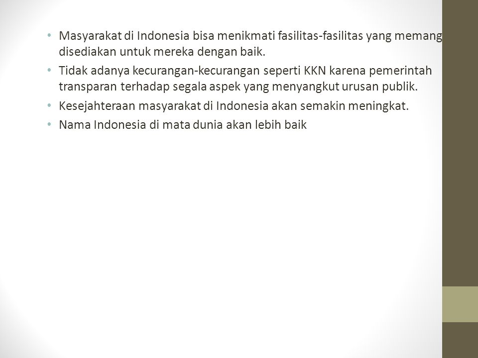 Masyarakat di Indonesia bisa menikmati fasilitas-fasilitas yang memang disediakan untuk mereka dengan baik.