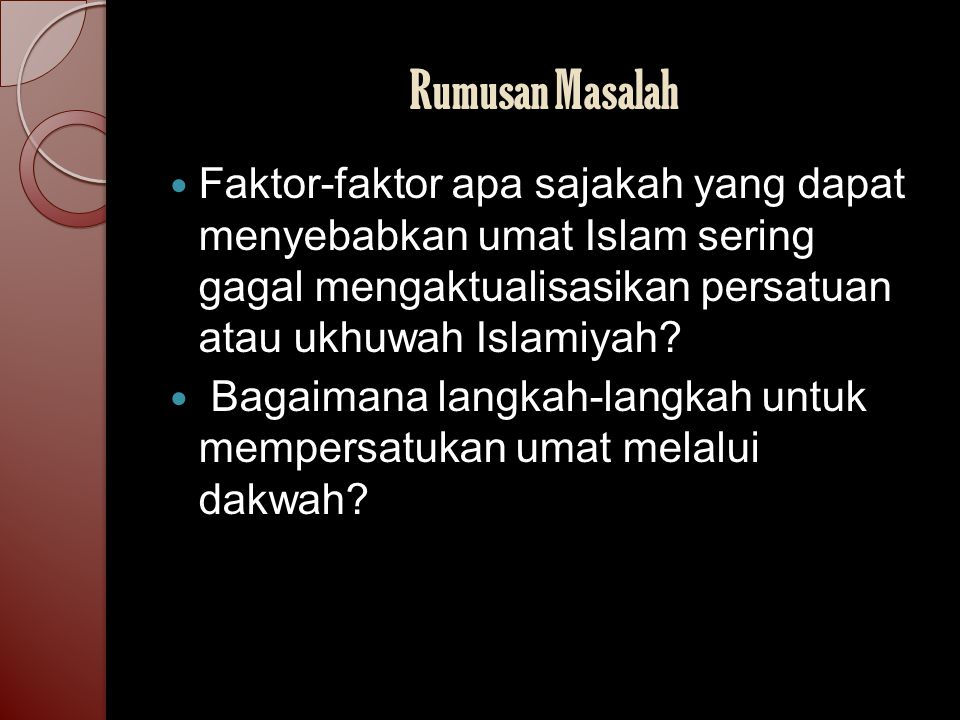 Rumusan Masalah Faktor-faktor apa sajakah yang dapat menyebabkan umat Islam sering gagal mengaktualisasikan persatuan atau ukhuwah Islamiyah