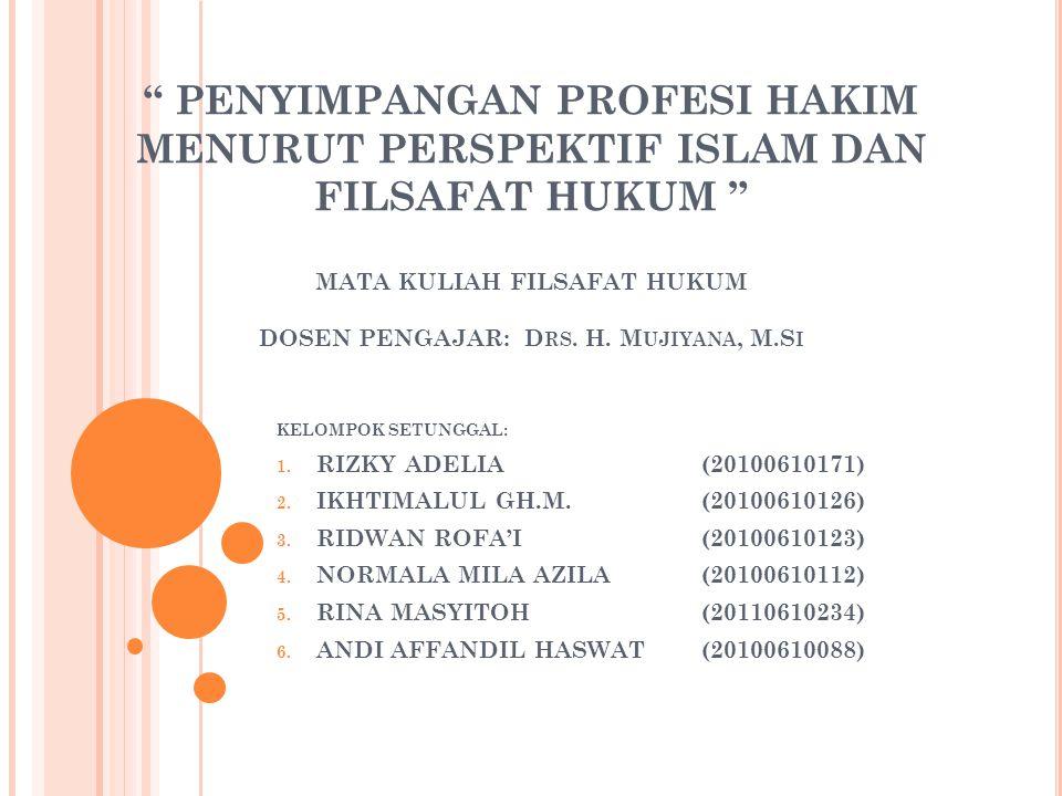PENYIMPANGAN PROFESI HAKIM MENURUT PERSPEKTIF ISLAM DAN FILSAFAT HUKUM MATA KULIAH FILSAFAT HUKUM DOSEN PENGAJAR: Drs. H. Mujiyana, M.Si