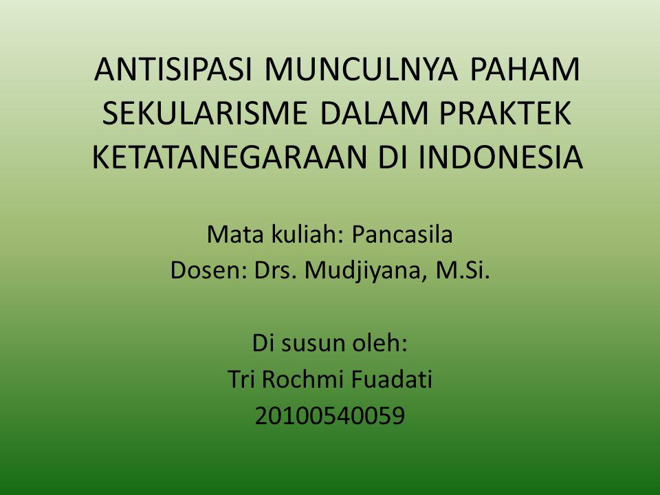 ANTISIPASI MUNCULNYA PAHAM SEKULARISME DALAM PRAKTEK KETATANEGARAAN DI INDONESIA