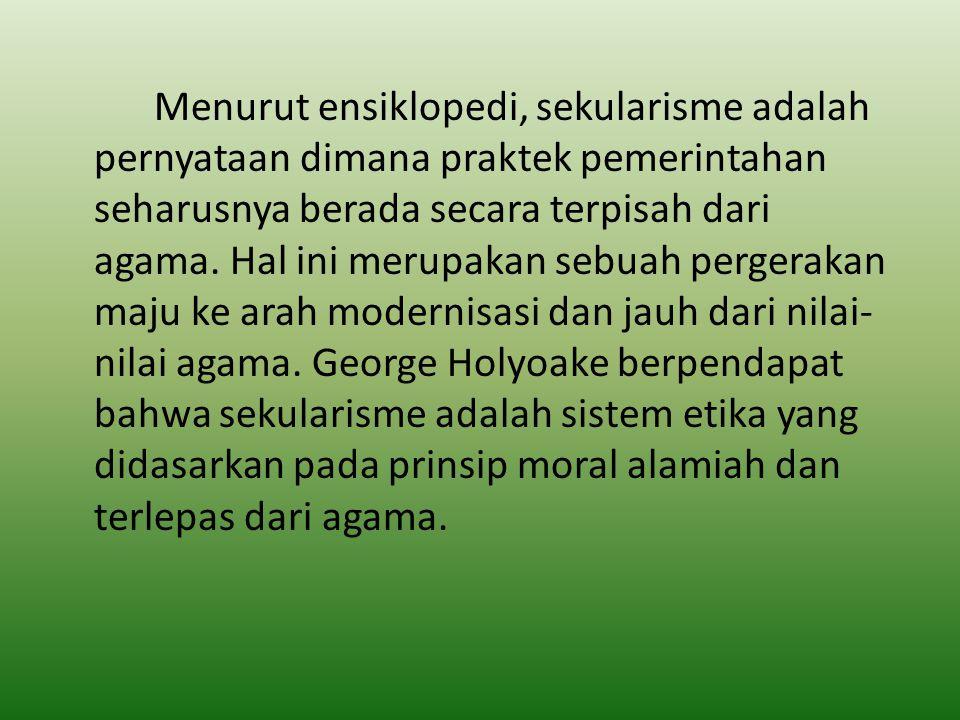 Menurut ensiklopedi, sekularisme adalah pernyataan dimana praktek pemerintahan seharusnya berada secara terpisah dari agama.
