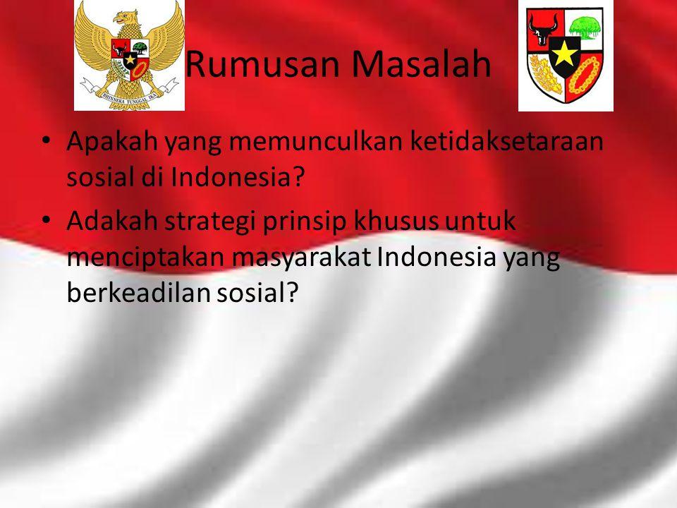 Rumusan Masalah Apakah yang memunculkan ketidaksetaraan sosial di Indonesia