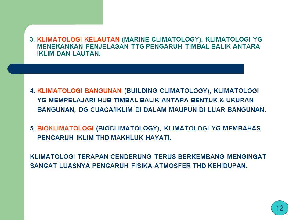 3. KLIMATOLOGI KELAUTAN (MARINE CLIMATOLOGY), KLIMATOLOGI YG MENEKANKAN PENJELASAN TTG PENGARUH TIMBAL BALIK ANTARA IKLIM DAN LAUTAN.