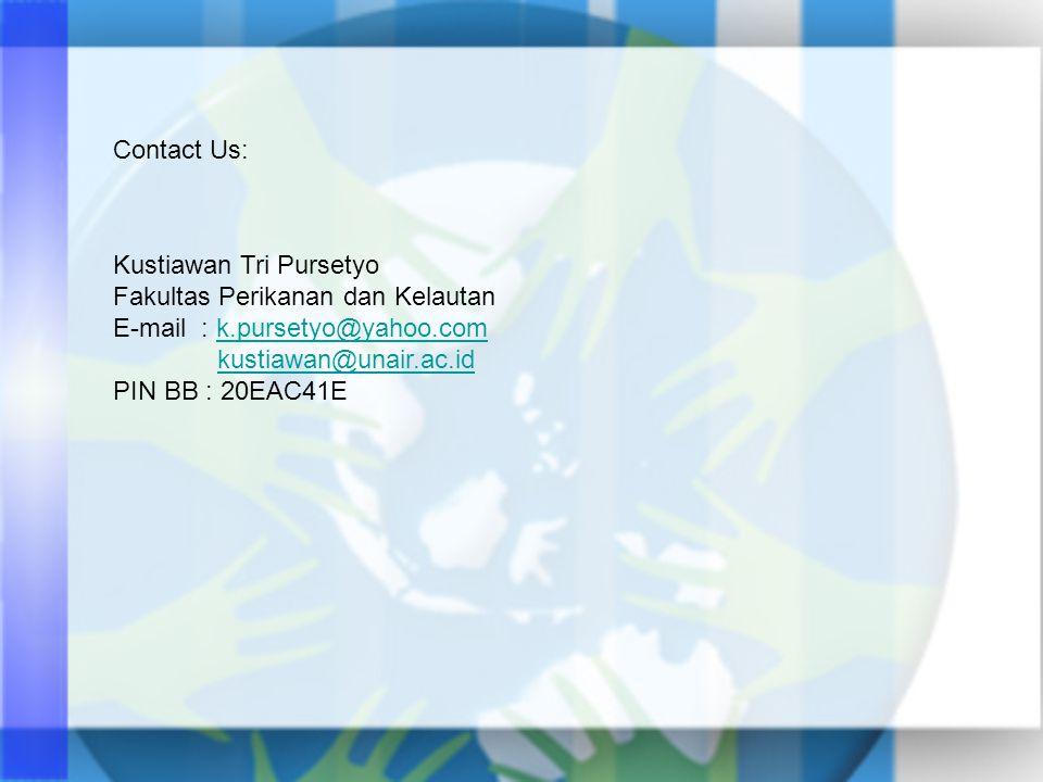 Contact Us: Kustiawan Tri Pursetyo. Fakultas Perikanan dan Kelautan. E-mail : k.pursetyo@yahoo.com.