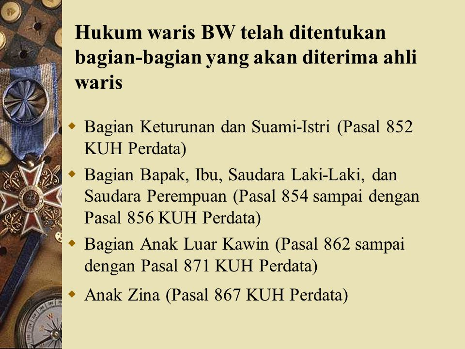 Hukum waris BW telah ditentukan bagian-bagian yang akan diterima ahli waris
