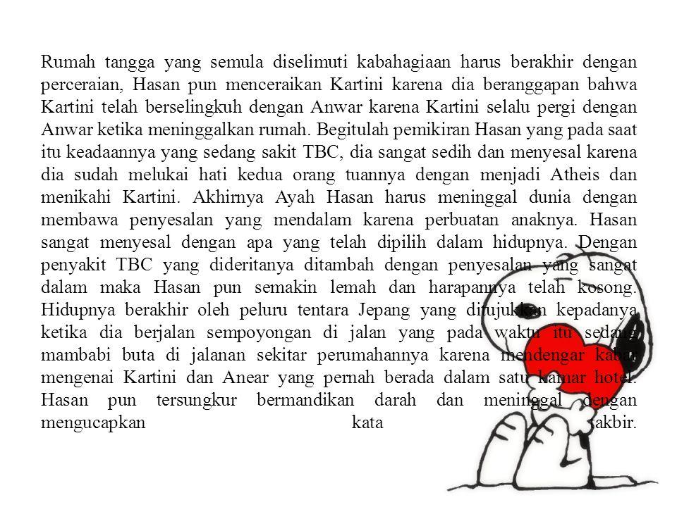 Rumah tangga yang semula diselimuti kabahagiaan harus berakhir dengan perceraian, Hasan pun menceraikan Kartini karena dia beranggapan bahwa Kartini telah berselingkuh dengan Anwar karena Kartini selalu pergi dengan Anwar ketika meninggalkan rumah.