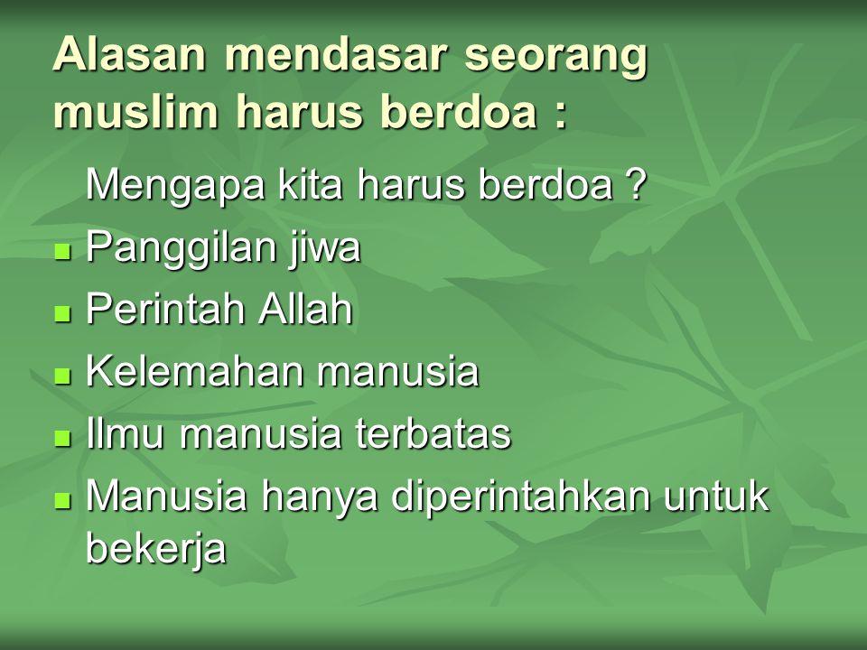 Alasan mendasar seorang muslim harus berdoa :