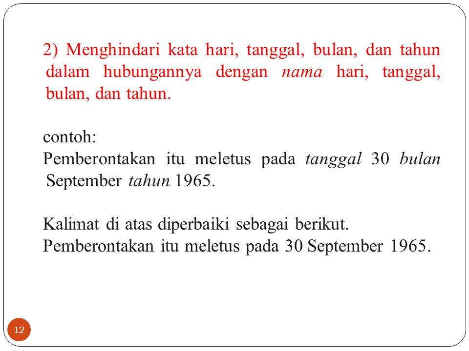 2) Menghindari kata hari, tanggal, bulan, dan tahun dalam hubungannya dengan nama hari, tanggal, bulan, dan tahun.