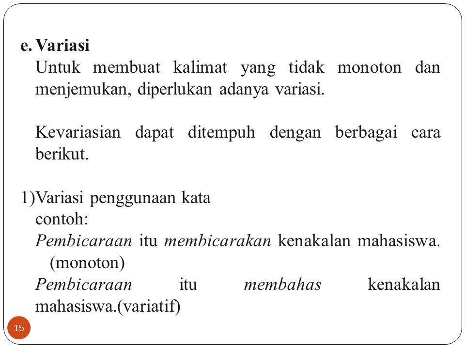 Variasi Untuk membuat kalimat yang tidak monoton dan menjemukan, diperlukan adanya variasi.