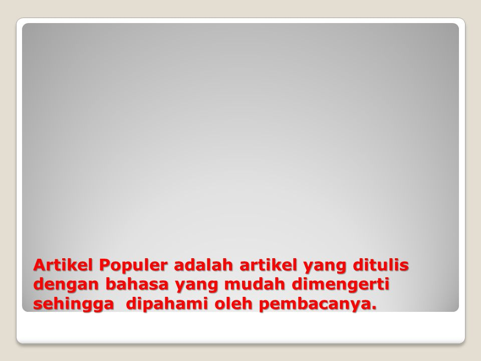 Artikel Populer adalah artikel yang ditulis dengan bahasa yang mudah dimengerti sehingga dipahami oleh pembacanya.