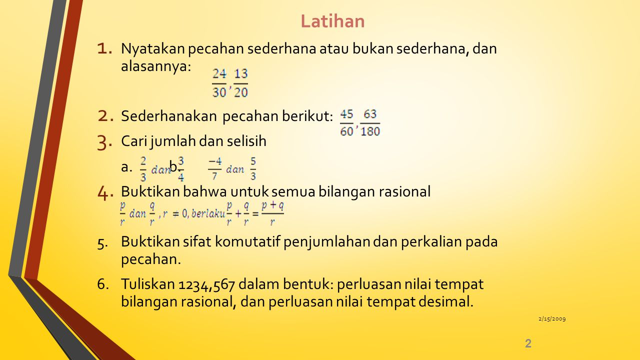 Latihan Nyatakan pecahan sederhana atau bukan sederhana, dan alasannya: Sederhanakan pecahan berikut: