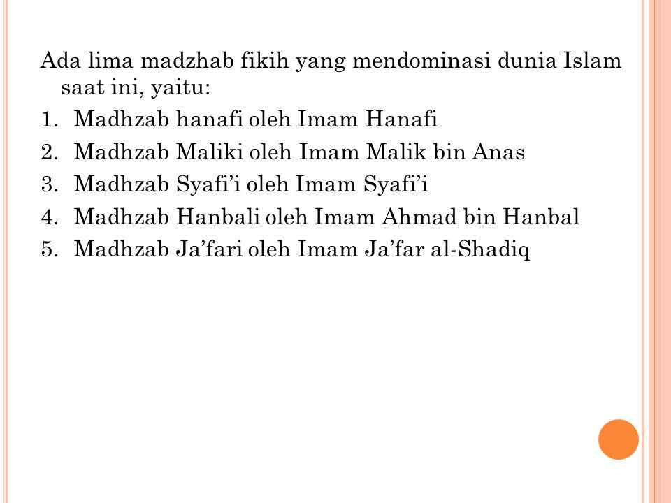 Ada lima madzhab fikih yang mendominasi dunia Islam saat ini, yaitu: