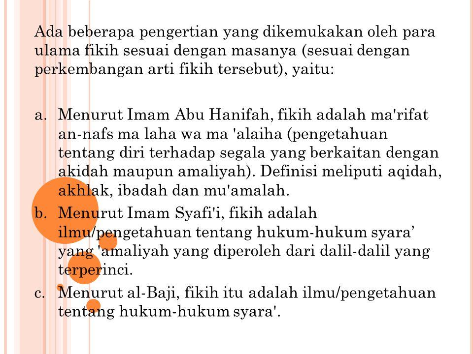Ada beberapa pengertian yang dikemukakan oleh para ulama fikih sesuai dengan masanya (sesuai dengan perkembangan arti fikih tersebut), yaitu: