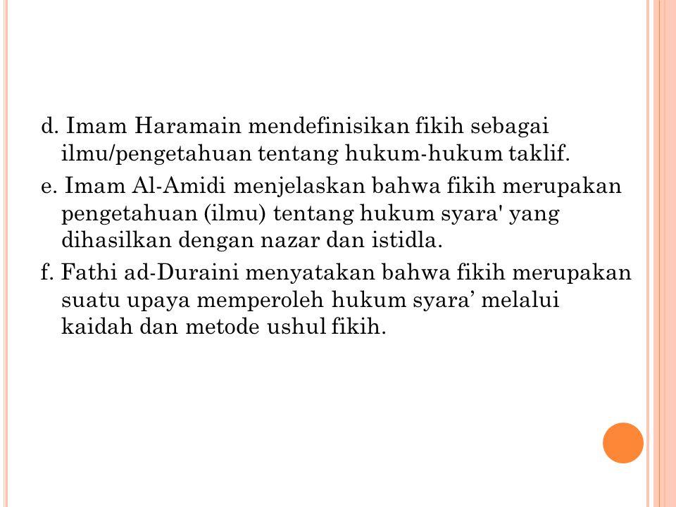 d. Imam Haramain mendefinisikan fikih sebagai ilmu/pengetahuan tentang hukum-hukum taklif.
