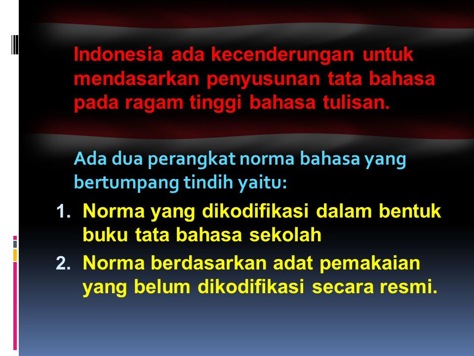 Indonesia ada kecenderungan untuk mendasarkan penyusunan tata bahasa pada ragam tinggi bahasa tulisan.