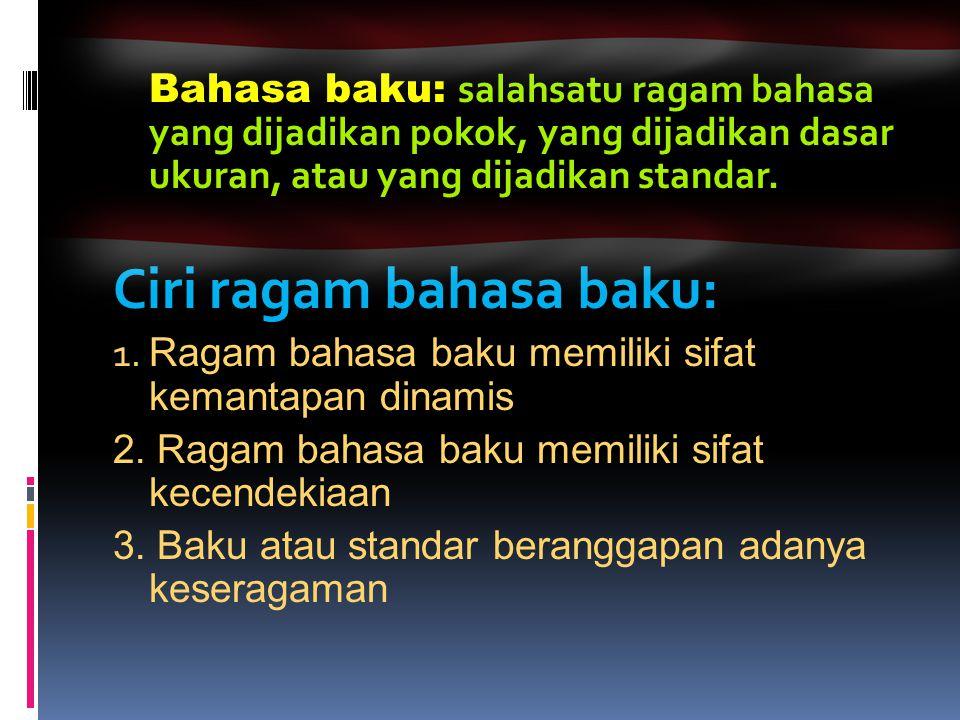 Ciri ragam bahasa baku: