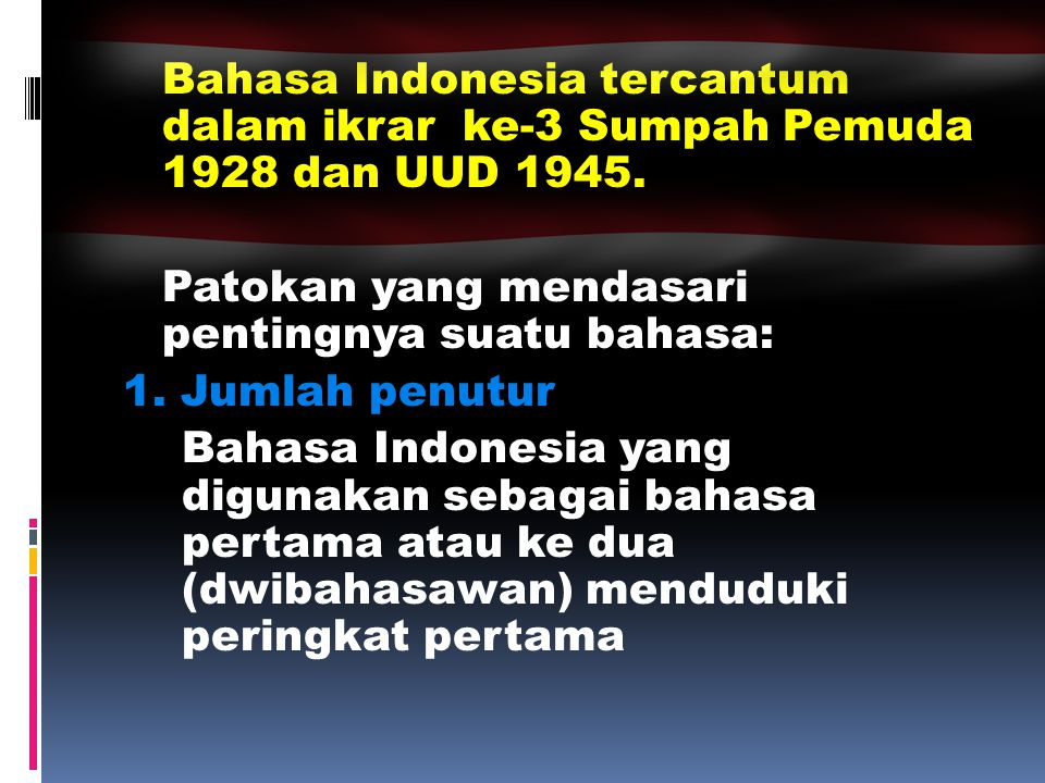 Bahasa Indonesia tercantum dalam ikrar ke-3 Sumpah Pemuda 1928 dan UUD 1945.