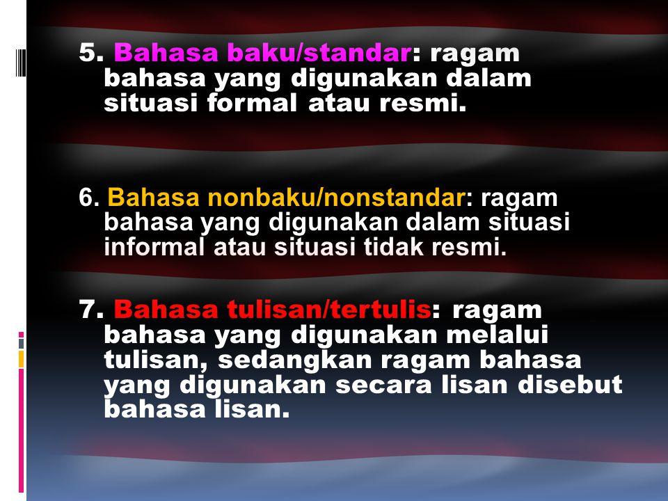 5. Bahasa baku/standar: ragam bahasa yang digunakan dalam situasi formal atau resmi.