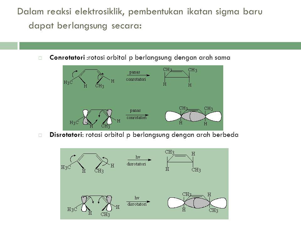 Dalam reaksi elektrosiklik, pembentukan ikatan sigma baru dapat berlangsung secara: