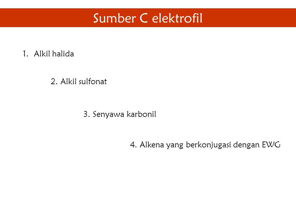 Sumber C elektrofil Alkil halida 2. Alkil sulfonat 3. Senyawa karbonil