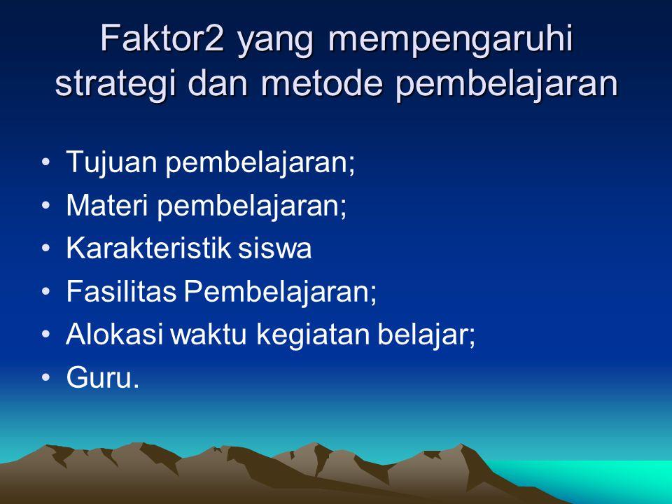 Faktor2 yang mempengaruhi strategi dan metode pembelajaran