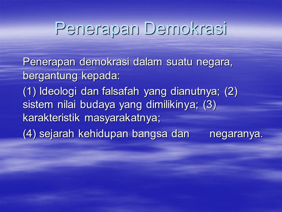 Penerapan Demokrasi Penerapan demokrasi dalam suatu negara, bergantung kepada: