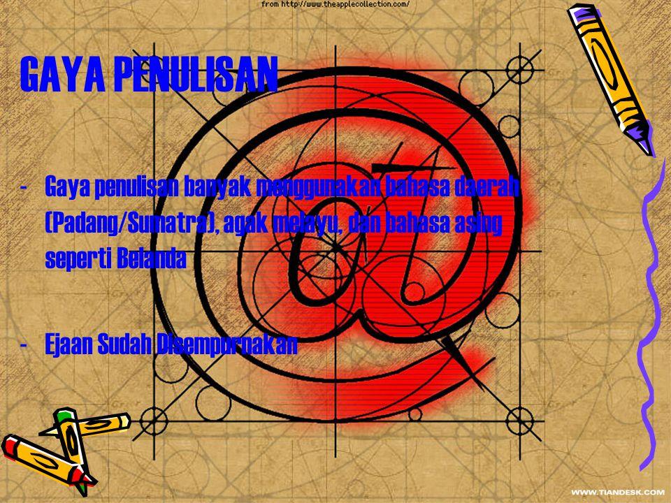 GAYA PENULISAN Gaya penulisan banyak menggunakan bahasa daerah (Padang/Sumatra), agak melayu, dan bahasa asing seperti Belanda.