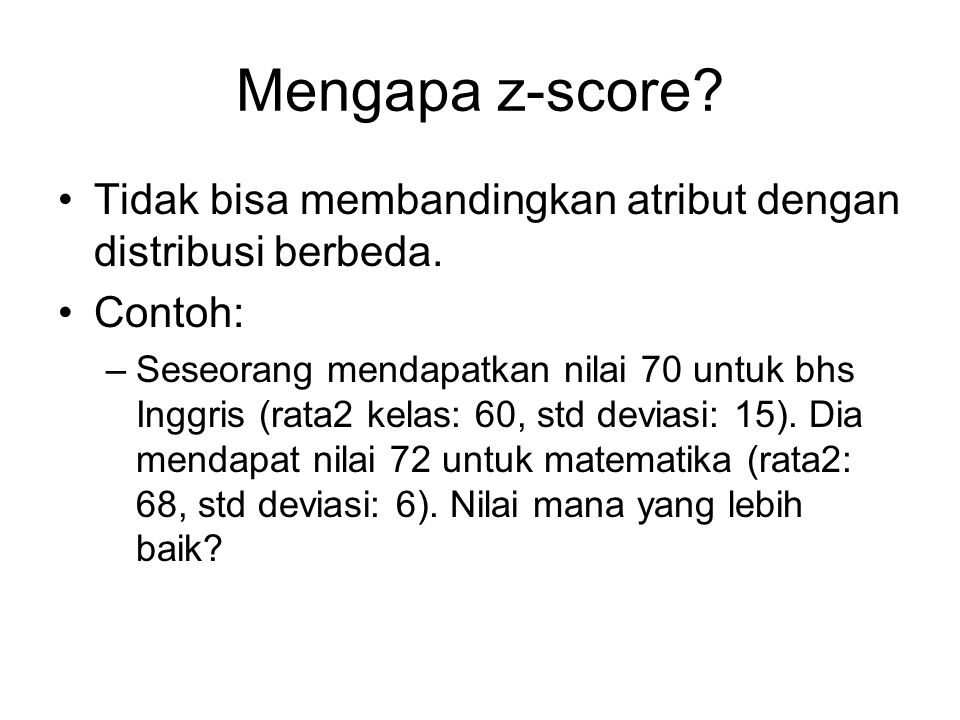 Mengapa z-score Tidak bisa membandingkan atribut dengan distribusi berbeda. Contoh: