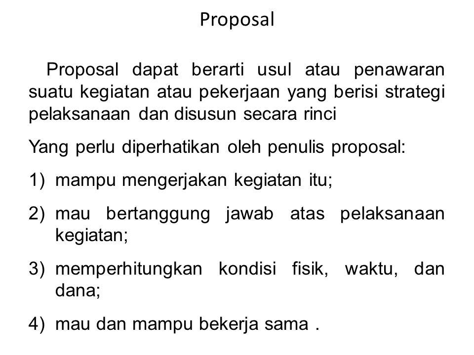 Proposal Proposal dapat berarti usul atau penawaran suatu kegiatan atau pekerjaan yang berisi strategi pelaksanaan dan disusun secara rinci.