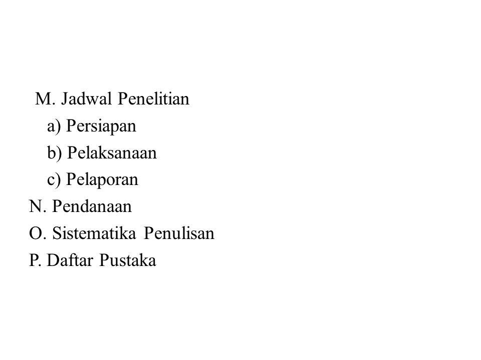 M. Jadwal Penelitian a) Persiapan. b) Pelaksanaan. c) Pelaporan. N. Pendanaan. O. Sistematika Penulisan.