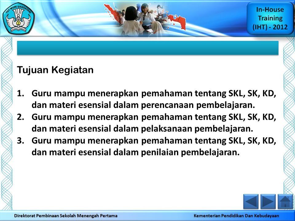 Tujuan Kegiatan Guru mampu menerapkan pemahaman tentang SKL, SK, KD, dan materi esensial dalam perencanaan pembelajaran.